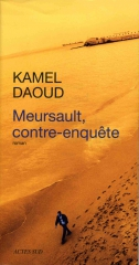 Kamel daoud, littérature francophone, littérature algérienne, référence Camus, Meursault contre -enquête, l'étranger droit de suite